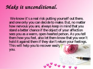 Make it unconditional. We know it's a real risk putting yourself out there, a