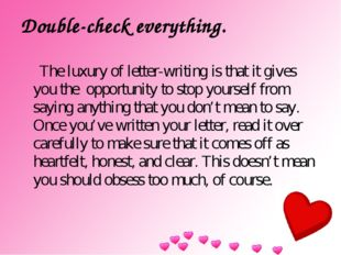 Double-check everything. The luxury of letter-writing is that it gives you th