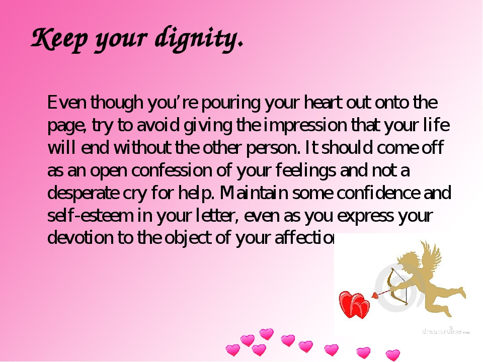 Keep your dignity. Even though you're pouring your heart out onto the page, t...
