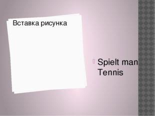 Spielt man Tennis