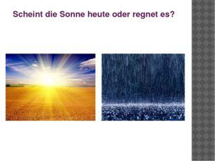 Scheint die Sonne heute oder regnet es?