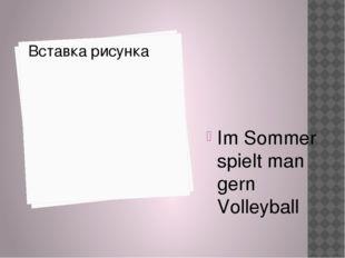 Im Sommer spielt man gern Volleyball