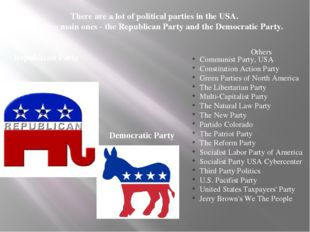 There are a lot of political parties in the USA. The twomain ones-the Rep