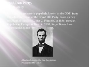 Republican Party. History The Republican party is popularly known as the GOP,