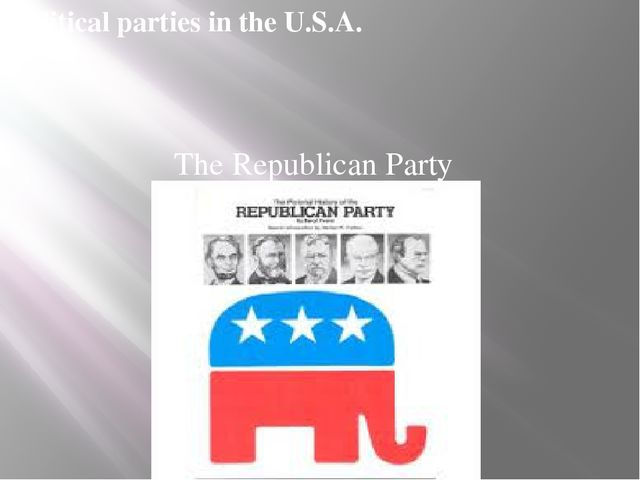 Political partiesin the U.S.A. The Republican Party