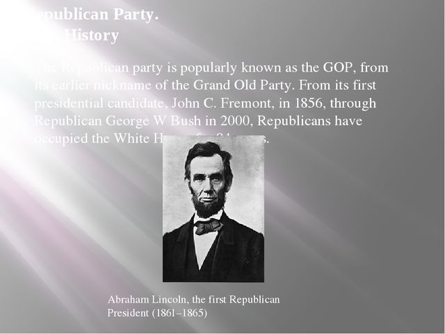Republican Party. History The Republican party is popularly known as the GOP,...