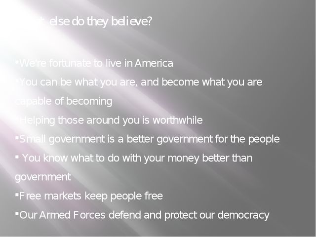 What else do they believe? We're fortunate to live in America You can be what...