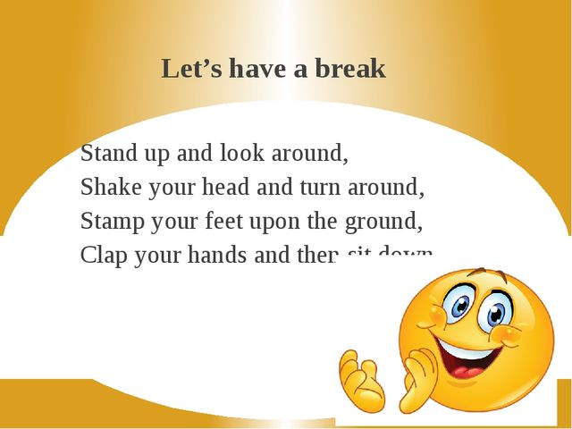 Let's have a break Stand up and look around, Shake your head and turn around,...
