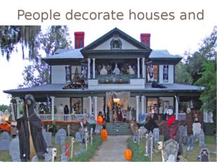People decorate houses and yards