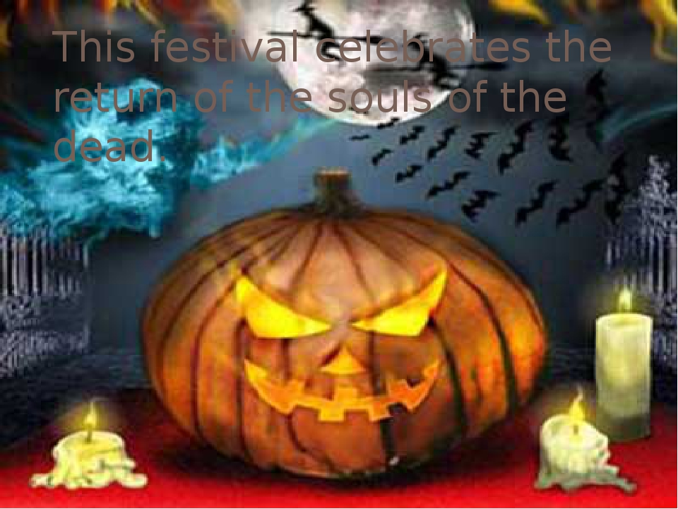 This festival celebrates the return of the souls of the dead.