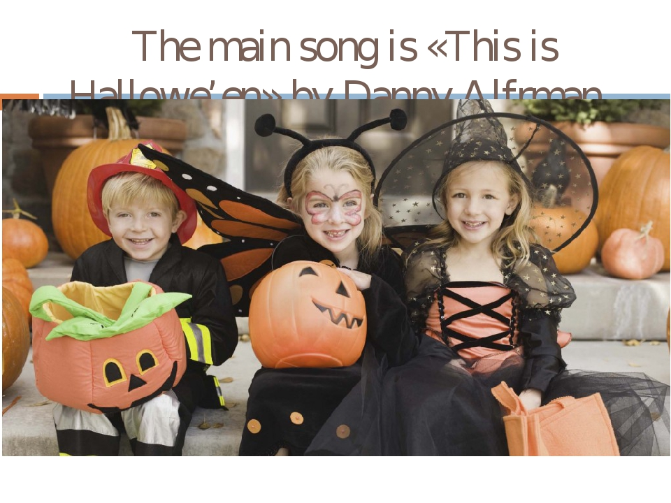 The main song is «This is Hallowe'en» by Danny Alfrman.