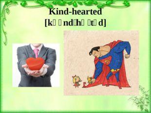 Kind-hearted [kʌɪndˈhɑːtɪd]