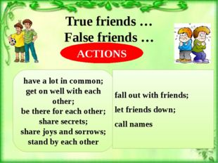 True friends … False friends … have a lot in common; get on well with each ot