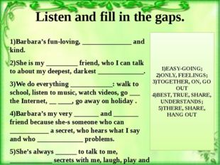 Listen and fill in the gaps. 1)Barbara's fun-loving, ______________ and kind.