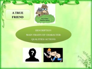 A TRUE FRIEND DESCRIPTION MAIN TRAITS OF CHARACTER QUALITIES/ ACTIONS
