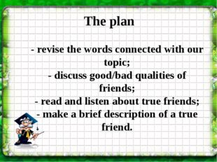 The plan - revise the words connected with our topic; - discuss good/bad qual