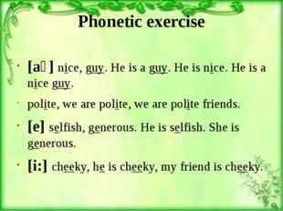 Phonetic exercise [aɪ] nice, guy. He is a guy. He is nice. He is a nice guy.
