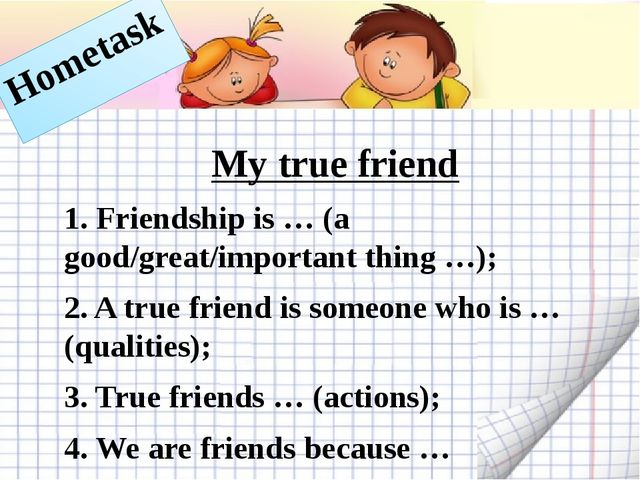 My true friend 1. Friendship is … (a good/great/important thing …); 2. A true...