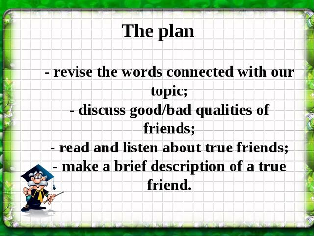 The plan - revise the words connected with our topic; - discuss good/bad qual...