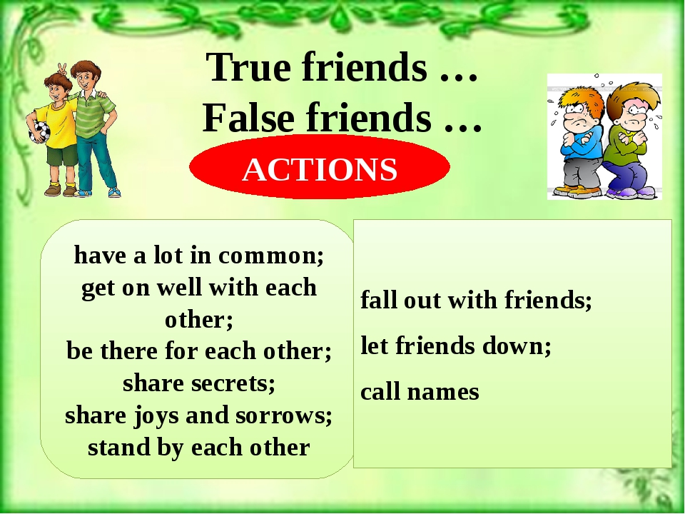 True friends … False friends … have a lot in common; get on well with each ot...