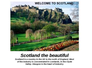 i Scotland the beautiful Scotland is a country in the UK to the north of Engl