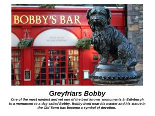 Greyfriars Bobby One of the most modest and yet one of the best known monumen