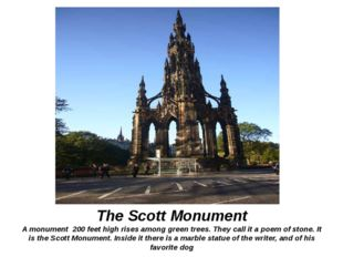 The Scott Monument A monument 200 feet high rises among green trees. They cal