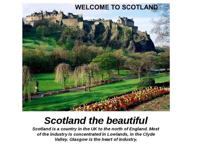i Scotland the beautiful Scotland is a country in the UK to the north of Engl...