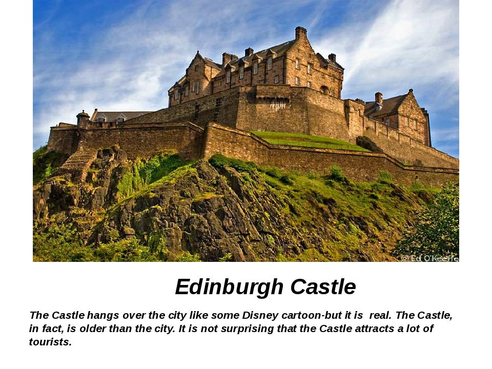 Edinburgh Castle The Castle hangs over the city like some Disney cartoon-but...