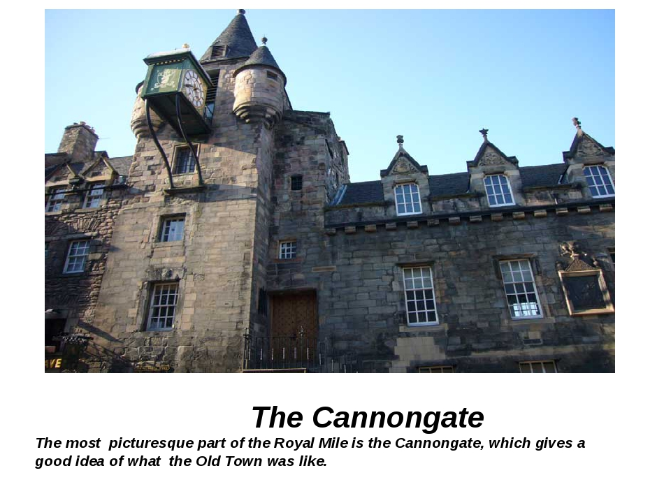 The Cannongate The most picturesque part of the Royal Mile is the Cannongate...