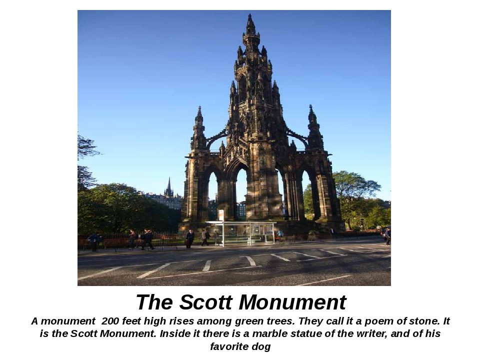 The Scott Monument A monument 200 feet high rises among green trees. They cal...