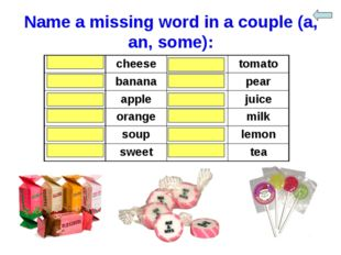 Name a missing word in a couple (a, an, some): some	cheese	a	tomato a	banana