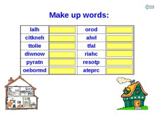 Make up words: lalh	hall	orod	door citkneh	kitchen	alwl	wall ttolie	toilet	tf