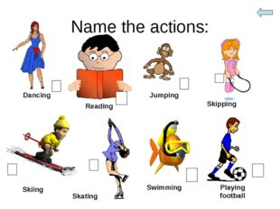 Name the actions: Dancing Reading Jumping Skipping Skiing Skating Swimming Pl