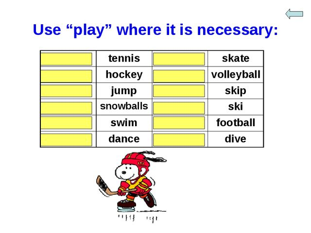 "Use ""play"" where it is necessary: play	tennis	-	skate play	hockey	play	volley..."