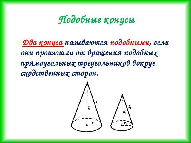 Подобные конусы Два конуса называются подобными, если они произошли от вращен...
