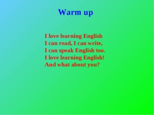 Warm up I love learning English I can read, I can write, I can speak English