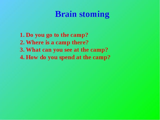 Brain stoming Do you go to the camp? Where is a camp there? What can you see...