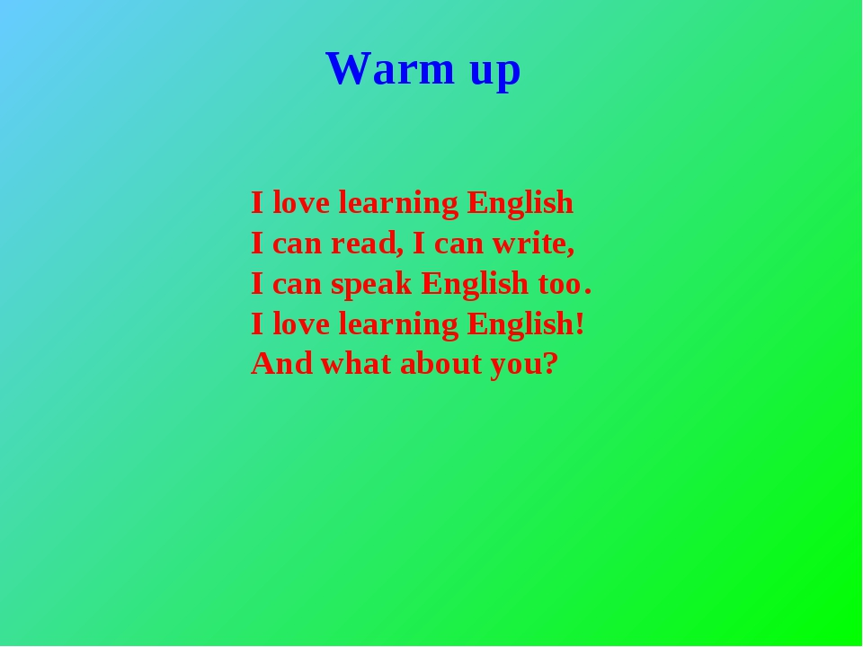 Warm up I love learning English I can read, I can write, I can speak English...