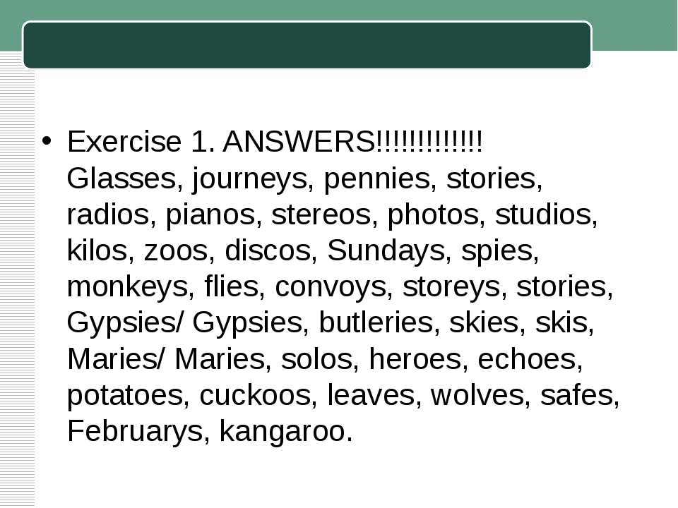 Exercise 1. ANSWERS!!!!!!!!!!!!! Glasses, journeys, pennies, stories, radios,...
