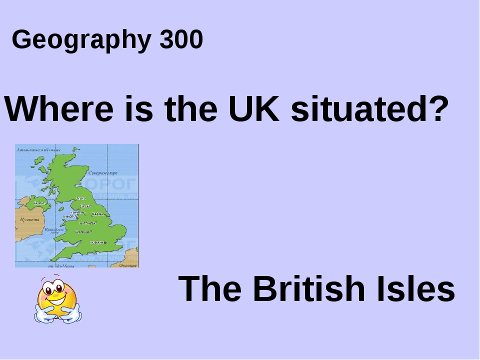 Geography 300 The British Isles Where is the UK situated?
