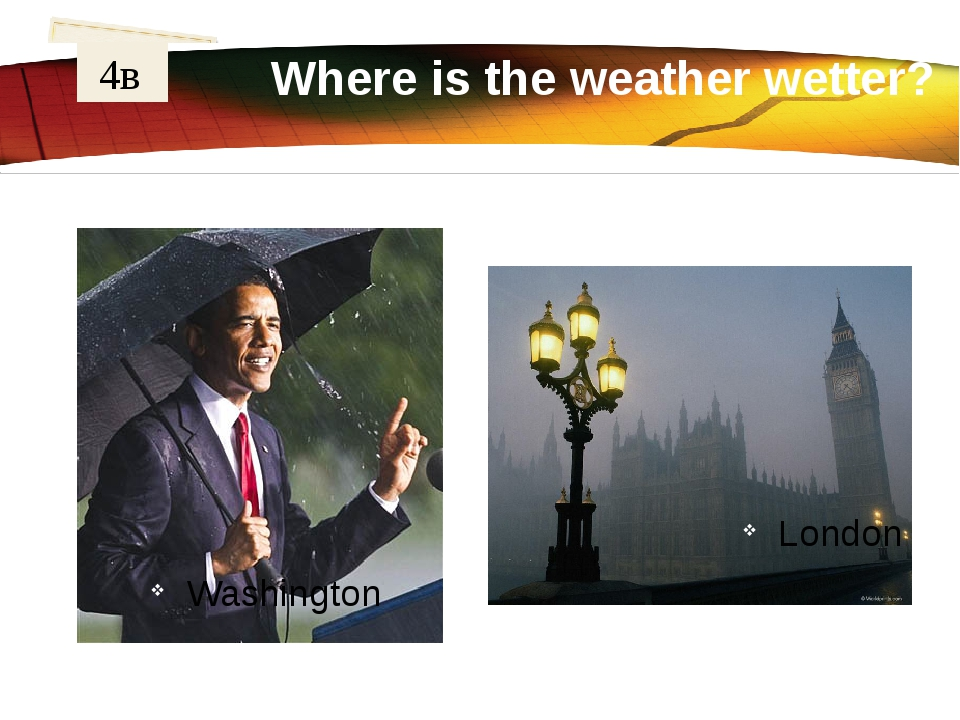 Where is the weather wetter? 4в London Washington	 LOGO