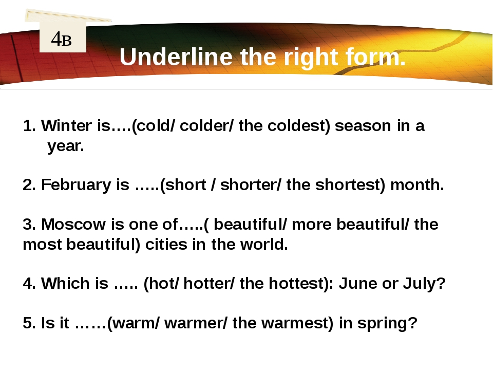 Underline the right form. 4в 1. Winter is….(cold/ colder/ the coldest) season...
