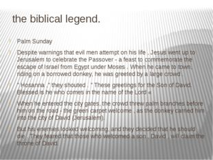 the biblical legend. Palm Sunday Despite warnings that evil men attempt on h