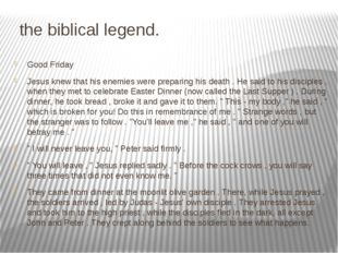 the biblical legend. Good Friday Jesus knew that his enemies were preparing