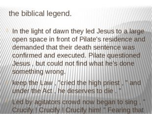 the biblical legend. In the light of dawn they led Jesus to a large open spa