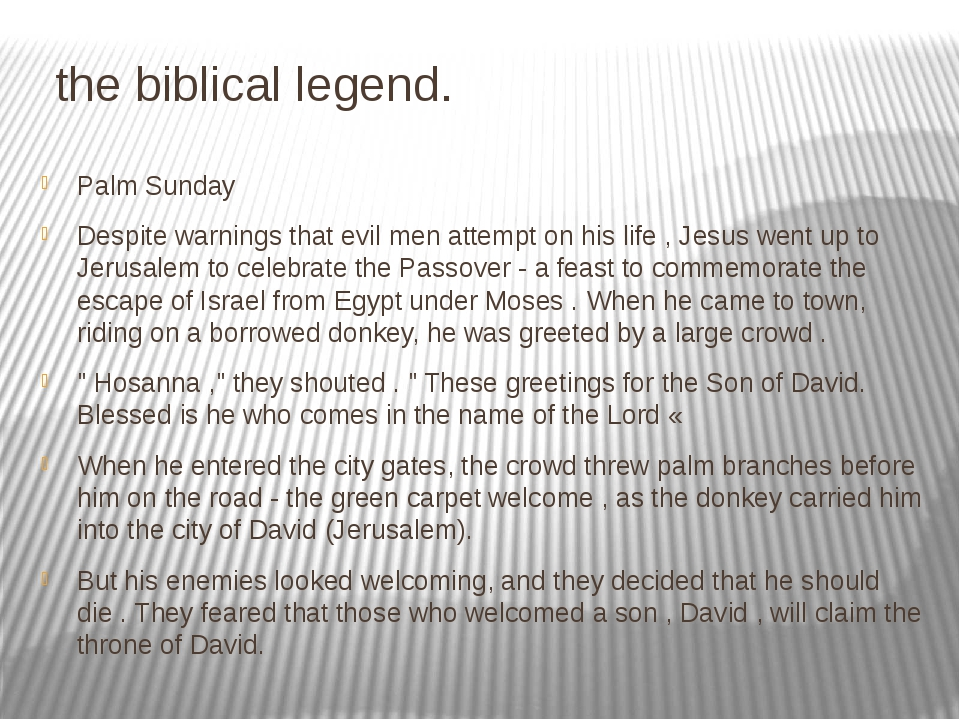 the biblical legend. Palm Sunday Despite warnings that evil men attempt on h...