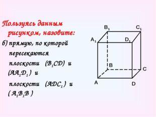 Пользуясь данным рисунком, назовите: б) прямую, по которой пересекаются плоск