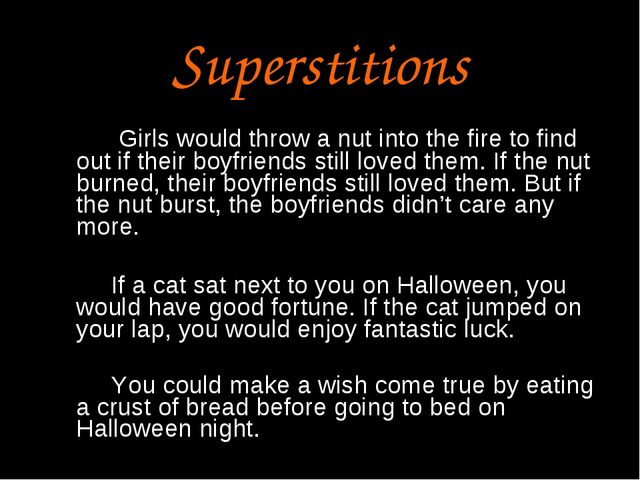 Superstitions Girls would throw a nut into the fire to find out if their boyf...