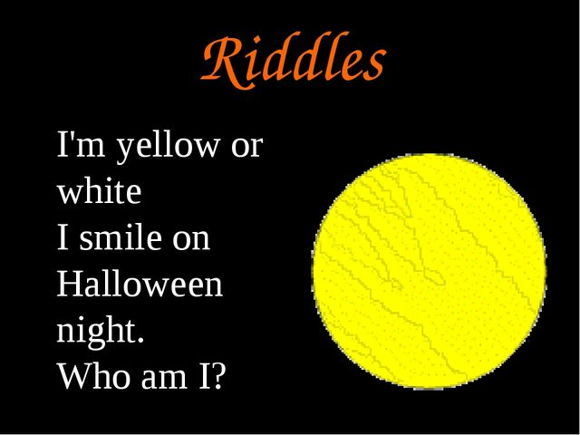 Riddles I'm yellow or white I smile on Halloween night. Who am I?